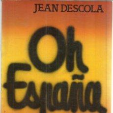 Libros de segunda mano: OH ESPAÑA. JEAN DESCOLA. ARGOS-VERGARA. BARCELONA. 1976. Lote 56422207