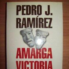 Libros de segunda mano: RAMÍREZ, PEDRO J. AMARGA VICTORIA : LA CRÓNICA OCULTA DEL HISTÓRICO TRIUNFO DE AZNAR SOBRE GONZÁLEZ. Lote 56583575
