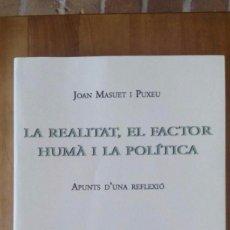 Libros de segunda mano: LA REALITAT, EL FACTOR HUMÀ I LA POLÍTICA / JOAN MASUET I PUXEU / PRIMERA EDICIÓ 2007 / MEDITERRÀNIA. Lote 56852277