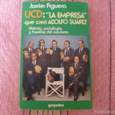 Libros de segunda mano: UCD: LA EMPRESA QUE CREO ADOLFO SUAREZ - JAVIER FIGUERO - EDICIONES GRIJALBO - 1981. Lote 57149385