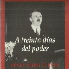Libros de segunda mano: A TREINTA DÍAS DEL PODER. HENRY ASHBY TURNER. EDHASA. BARCELONA. 2000. Lote 57379074