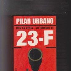 Libros de segunda mano: PILAR URBANO - YO INDAGUÉ EL 23 F - PLAZA & JANES 2002 / CON FOTOS. Lote 57769232