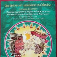 Libros de segunda mano: COLECTIVO ALAS DE XUE . UNA HISTORIA DEL ANARQUISMO EN COLOMBIA: CRÓNICAS DE UTOPÍA. Lote 57774694
