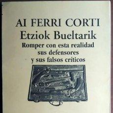 Libros de segunda mano: AI FERRI CORTI . ETZIOK BUELTARIK / ROMPER CON ESTA REALIDAD, SUS DEFENSORES Y SUS FALSOS CRÍTICOS. Lote 57777568