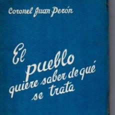 Libros de segunda mano: CORONEL JUAN PERÓN : EL PUEBLO QUIERE SABER DE QUÉ SE TRATA (1944). Lote 57954129