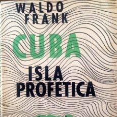 Libros de segunda mano: CUBA, ISLA PROFETICA. FRANK WALDO. Lote 58070525