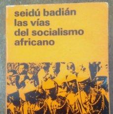Libros de segunda mano: LAS VIAS DEL SOCIALISMO AFRICANO. BADIAN SEIDU. Lote 58070794