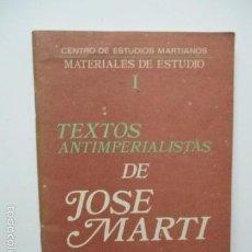 Libros de segunda mano: TEXTOS ANTIIMPERIALISTAS DE JOSÉ MARTÍ,MATERIALES DE ESTUDIO I, LA HABANA 1990 . Lote 58120807