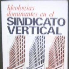 Libros de segunda mano: IDEOLOGÍAS DOMINANTES EN EL SINDICATO VERTICAL - LUIS MAYOR MARTÍNEZ. Lote 58135804