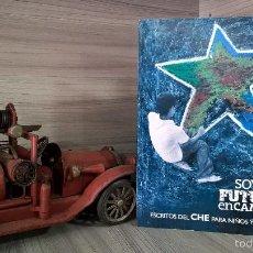 Libros de segunda mano: SOY UN FUTURO EN CAMINO. ESCRITOS DEL CHE GUEVARA PARA NIÑOS Y JOVENES. EDICIONES ABRIL 2009. CUBA.. Lote 106705207
