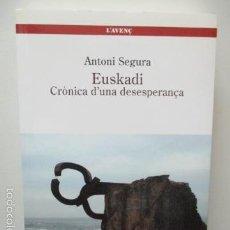 Libros de segunda mano: EUSKADI. CRÒNICA D'UNA DESESPERANÇA . AUTOR : SEGURA, ANTONI . Lote 58253497