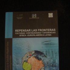 Libros de segunda mano: REPENSAR LAS FRONTERAS. CULTURAS: CONTINUIDADES Y DIFERENCIAS ÁFRICA - EUROPA - AMÉRICA LATINA. Lote 58422120
