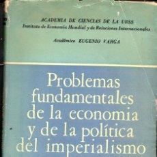 Libros de segunda mano: EUGENIO VARGA : PROBLEMAS FUNDAMENTALES DE ECONOMÍA Y POLÍTICA DEL IMPERIALISMO (CARTAGO, 1959). Lote 58799321