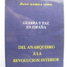 Libros de segunda mano: DEL ANARQUISMO A LA REVOLUCIÓN INTERIOR. GUERRA Y PAZ EN ESPAÑA. FRANCISCO IBARROLA IZURZU.. Lote 58898526