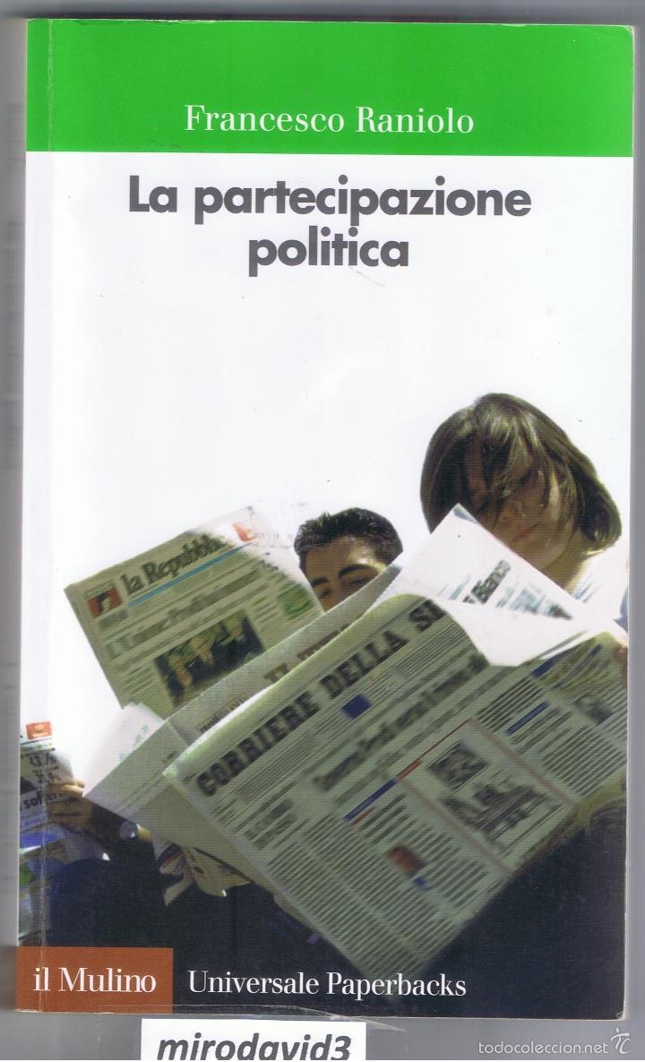 LA PARTECIPAZIONE POLITICA FRANCESCO RANIOLO UNIVERSALE PAPERBACKS IL MULINO 291 PAG AÑO 2002 MD196 (Libros de Segunda Mano - Pensamiento - Política)