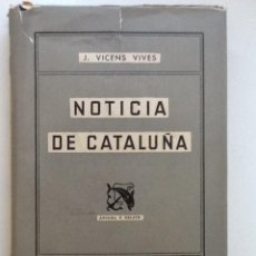 Libros de segunda mano: NOTICIA DE CATALUÑA 1954 J. VICENS VIVES. Lote 59847268