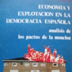 Libros de segunda mano: ECONOMIA Y EXPLOTACIÓN EN LA DEMOCRACIA ESPAÑOLA. ANÁLISIS DE PACTOS DE LA MONCLOA. CURRO FERRARO.. Lote 60365883