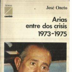 Libros de segunda mano: ARIAS ENTRE DOS CRISIS 1973-1975. JOSÉ ONETO. TEMAS CAMBIO. MADRID. 1975. Lote 60419071