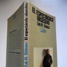 Libros de segunda mano: XIRINACS: EL ESPECTÁCULO OBSESIVO, POR LLUÍS M. XIRINACS. CATALUÑA. TRANSICIÓN. REPRESIÓN, CÁRCEL. Lote 60620599