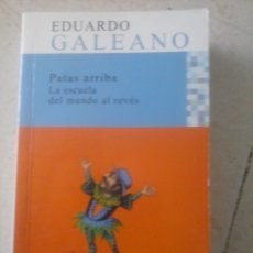 Libros de segunda mano: PATAS ARRIBA. LA ESCUELA DEL MUNDO AL REVÉS. EDUARDO GALEANO . Lote 61132978