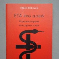 Libros de segunda mano: ETA PRO NOBIS. EL PECADO ORIGINAL DE LA IGLESIA VASCA. IÑAKI EZKERRA. . Lote 61204619