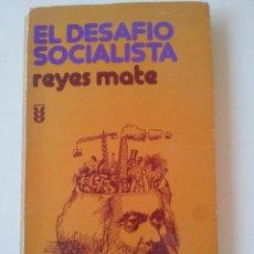 Libros de segunda mano: EL DESAFIO SOCIALISTA. REYES MATE. EDICIONES SIGUEME.. Lote 62143456