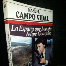 Libros de segunda mano: LA ESPAÑA QUE HEREDA FELIPE GONZALEZ / MANUEL CAMPO VIDAL. Lote 64016442