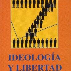 Libros de segunda mano: IDEOLOGIA Y LIBERTAD. Lote 64571715