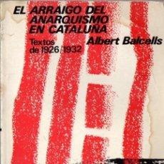 Libros de segunda mano: BALCELLS : EL ARRAIGO DEL ANARQUISMO EN CATALUÑA (REDONDO EDITOR, 1973) . Lote 64689379