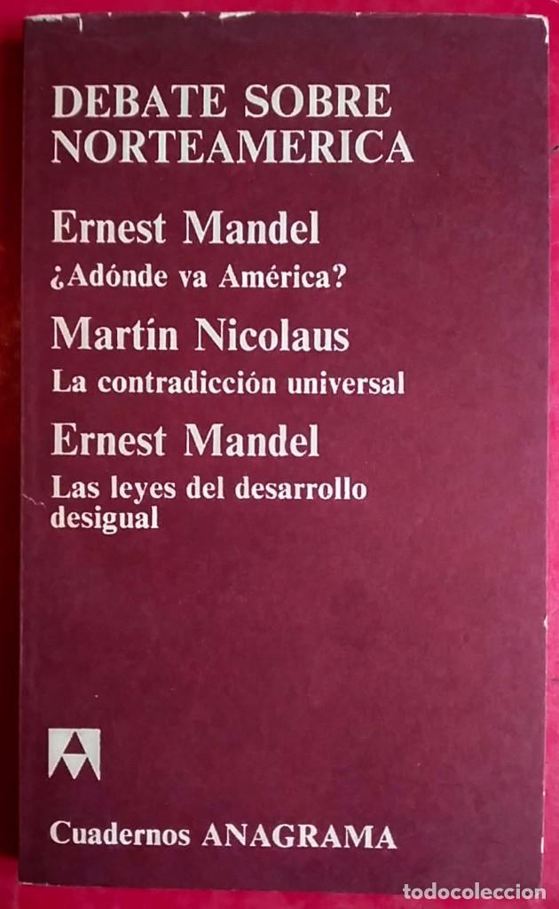 ERNEST MANDEL - MARTÍN NICOLAUS . DEBATE SOBRE NORTEAMÉRICA . ANAGRAMA (Libros de Segunda Mano - Pensamiento - Política)