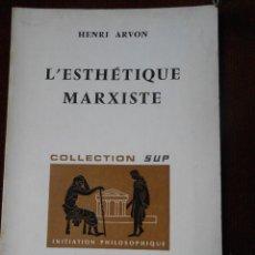 Libros de segunda mano: HENRI ARVON - L'ESTHÉTIQUE MARXISTE. Lote 64854487