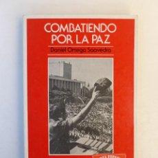 Libros de segunda mano: COMBATIENDO POR LA PAZ - DANIEL ORTEGA SAAVEDRA - ED. SIGLO XXI. 281PP. Lote 65033159