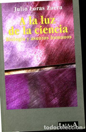 LORAS ZAERA JULIO. - A LA LUZ DE LA CIENCIA. BIOLOGIA Y ASUNTOS HUMANOS. (Libros de Segunda Mano - Pensamiento - Política)