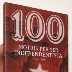 Libros de segunda mano: 100 MOTIUS PER SER INDEPENDENTISTA - ROGER BUCH. Lote 65827114