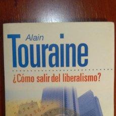 Libros de segunda mano: ALAIN TOURANE, ¿CÓMO SALIR DEL LIBERALISMO? ED. PAIDÓS. COLECCIÓN ESTADO Y SOCIEDAD.. Lote 66283726