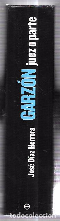 Libros de segunda mano: GARZÓN. JUEZ O PARTE. JOSÉ DÍAZ HERRERA. LA ESFERA DE LOS LIBROS. 2007. 888 PAGS. 24,8 X 17 CM - Foto 2 - 66581386