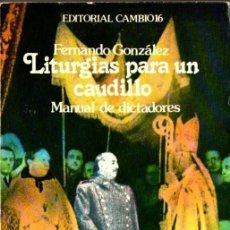 Libros de segunda mano: FERNANDO GONZÁLEZ : LITURGIAS PARA UN CAUDILLO (CAMBIO 16, 1977) . Lote 67504673