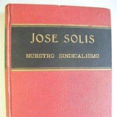 Libros de segunda mano: FALANGE : NUESTRO SINDICALISMO DE JOSE SOLIS RUIZ. 1955. ( FALANGE , NACIONAL-SINDICALISMO , ETC.). Lote 68188129