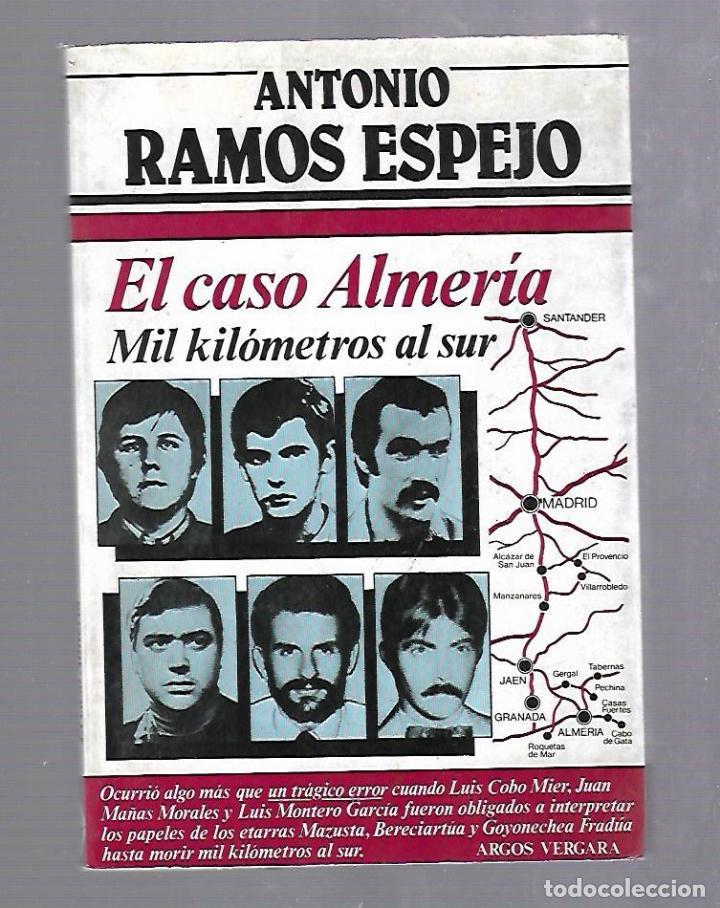 EL CASO ALMERIA. MIL KILOMETROS AL SUR. ANTONIO RAMOS ESPEJO. ARGOS VERGARA (Libros de Segunda Mano - Pensamiento - Política)