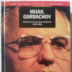 Libros de segunda mano: MEMORIA DE LOS AÑOS DECISIVOS 1985/1992 - MIJAIL GORBACHOV. Lote 70246077