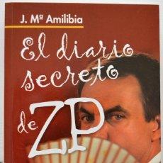 Libros de segunda mano: EL DIARIO SECRETO DE ZP, J. Mª AMILIBIA. ÁLTERA, 2007 1ª EDICIÓN. POLÍTICA, SERIE HUMOR.. Lote 70294673