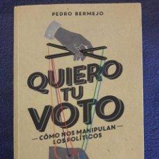 Libros de segunda mano: QUIERO TU VOTO / CÓMO NOS MANIPULAN LOS POLÍTICOS / PEDRO BERMEJO / LID / PRIMERA EDICIÓN 2015. Lote 70599409