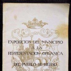 Libros de segunda mano: EXPOSICIÓN DEL MUNICIPIO A LA REPRESENTACIÓN ORGÁNICA DEL PUEBLO DE BILBAO. 5 ENERO 1940.. Lote 71130053