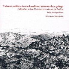 Libros de segunda mano: O ATRASO POLÍTICO DO NACIONALISMO AUTONOMISTA GALEGO. FÉLIX RODRIGO MORA. Lote 71768427