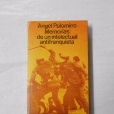 Libros de segunda mano - MEMORIAS DE UN INTELECTUAL ANTIFRANQUISTA. ANGEL PALOMINO. TDK127 - 36458431