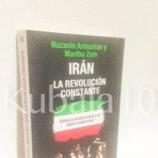 Libros de segunda mano: IRAN · LA REVOLUCION CONSTANTE · ENTRE LA MODERNIDAD Y EL ISLAM TRADICIONAL. Lote 72797295