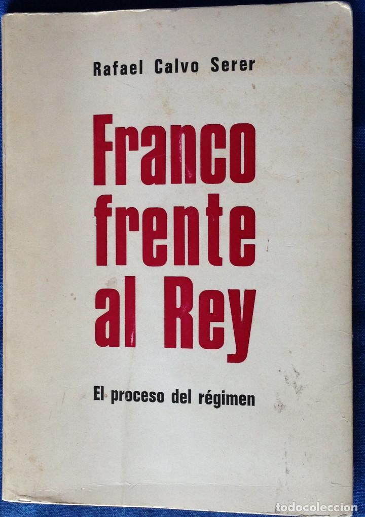 FRANCO FRENTE AL REY. RAFAEL CALVO SERER. PARÍS 1972. (Libros de Segunda Mano - Pensamiento - Política)