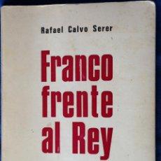 Libros de segunda mano: FRANCO FRENTE AL REY. RAFAEL CALVO SERER. PARÍS 1972.. Lote 73475219