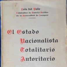 Libros de segunda mano: EL ESTADO NACIONALISTA TOTALITARIO AUTORITARIO. LUIS DEL VALLE.. Lote 73481559