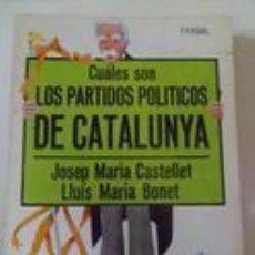 Libros de segunda mano: CUALES SON LOS PARTIDOS POLÍTICOS DE CATALUNYA. J.M. CASTELLET / L. M. BONET. Lote 74146275